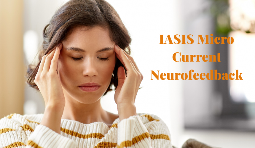 9 Ways IASIS (MCN) Micro Current Neurofeedback Can Improve Your Quality of Life