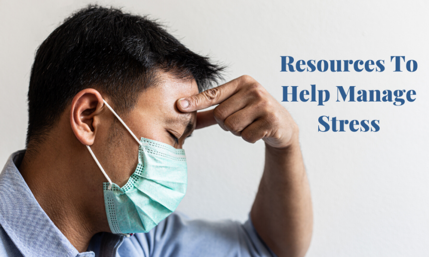 How To Deal With Stress Amid The COVID Pandemic: Resources Included